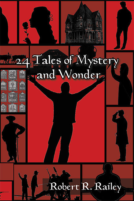 24 Tales of Mystery and Wonder by Robert R. Railey