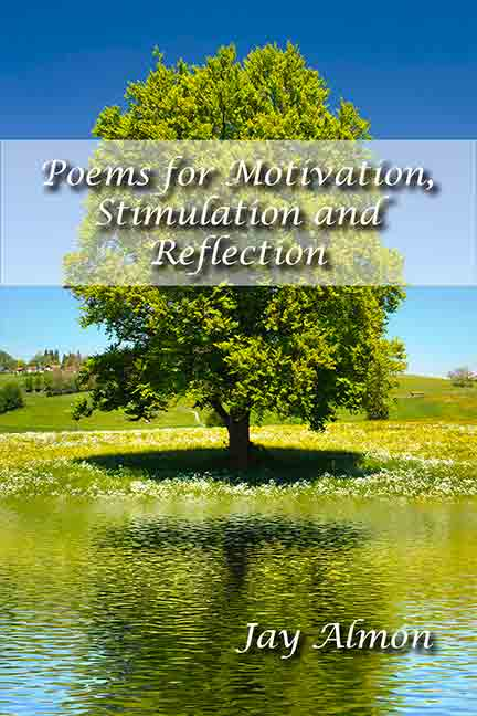 Poems for Motivation, Stimulation and Reflection by Jay Almon