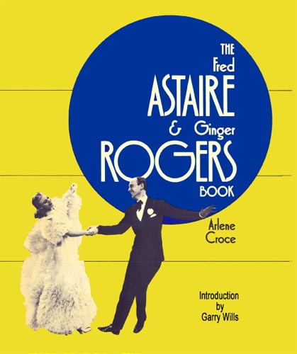 The Fred Astaire and Ginger Rogers Book--Arlene Croce