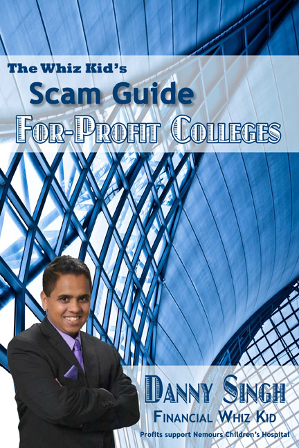 The Whiz Kid's Scam Guide: For-Profit Colleges by Deepak Singh