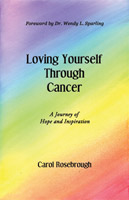 Loving Yourself Through Cancer by Carol Rosebrough - Click Image to Close