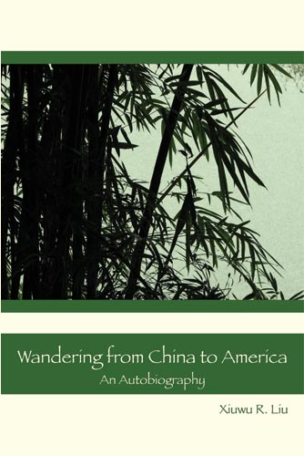 Wandering from China to America: An Autobiography--Xiuwu R. Liu