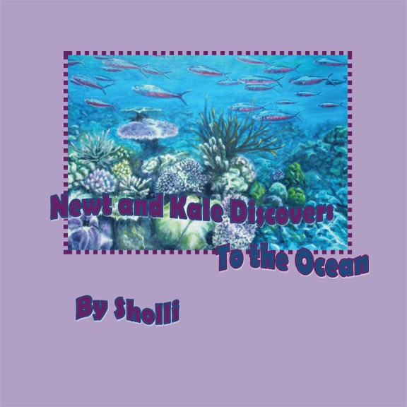 Newt and Kale Discover:To The Ocean by Sholli