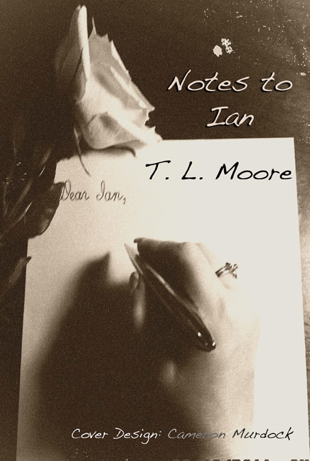 Notes to Ian by T.L. Moore
