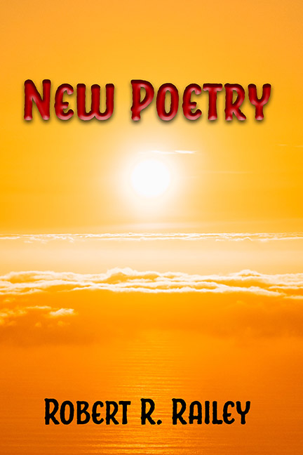 New Poetry by Robert R. Railey