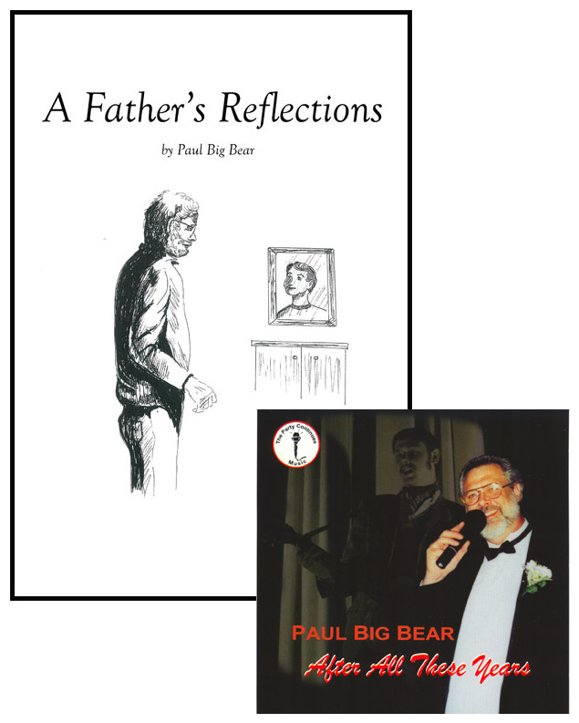 A Father's Reflections and After All These Years - Paul Big Bear