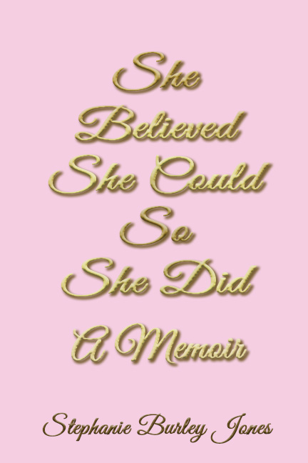 She Believed She Could So She Did - Stephanie Burley Jones