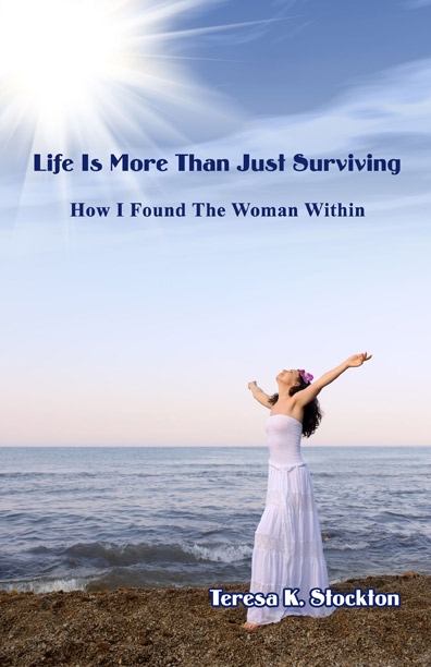 Life is More Than Just Surviving by Teresa Stockton