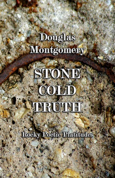 Stone Cold Truth: Rocky Poetic Platitudes By Douglas Montgomery