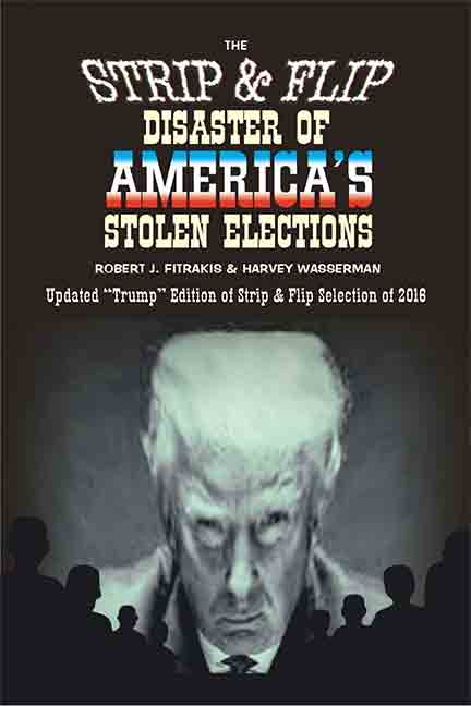 The Strip & Flip Disaster of America's Stolen Elections: Updated