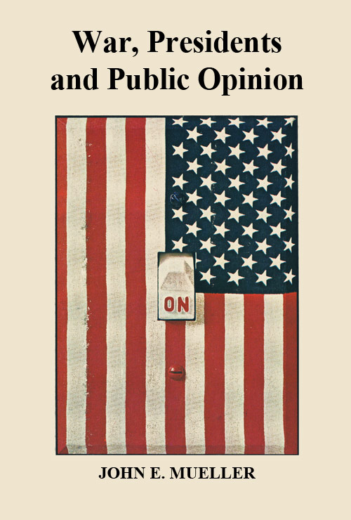 War, Presidents and Public Opinion by John Mueller